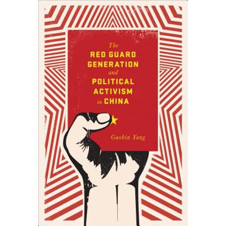 The Red Guard Generation and Political Activism in China - - Red Chinese