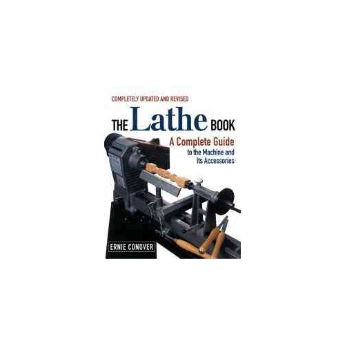The Lathe Book: A Complete Guide for the Wood Craftsman