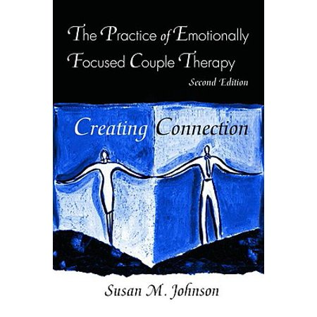 The Practice of Emotionally Focused Couple Therapy : Creating