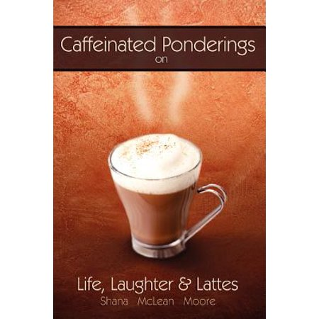 Caffeinated Ponderings : On Life, Laughter and