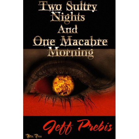 TWO SULTRY NIGHTS AND ONE MACABRE MORNING - -