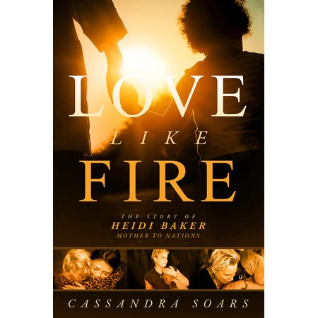 Love Like Fire : The Story of Heidi Baker, Mother to Nations ()