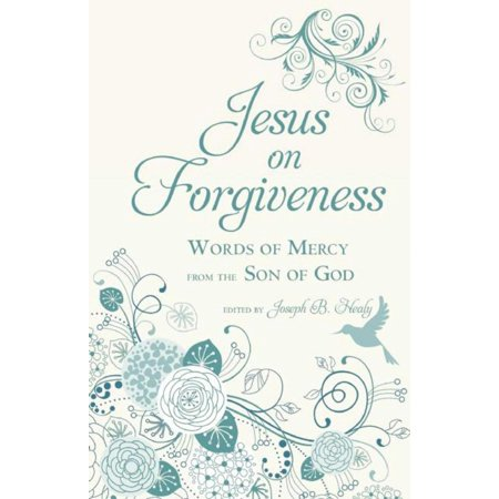 Jesus on Forgiveness : Words of Mercy from the Son of