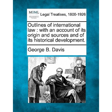 Outlines of International Law : With an Account of Its Origin and Sources and of Its Historical