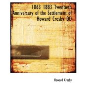 1863 1883 Twentieth Anniversary of the Settlement of Howard Crosby DD