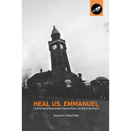 Heal Us, Emmanuel : A Call for Racial Reconciliation, Representation, and Unity in the