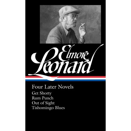 Elmore Leonard: Four Later Novels (LOA #280) : Get Shorty / Rum Punch / Out of Sight / Tishomingo Blues