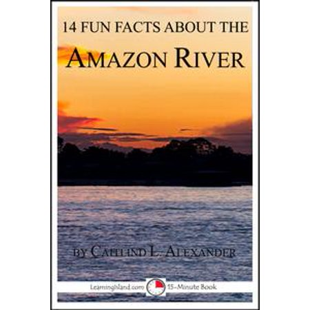 14 Fun Facts About the Amazon River - eBook