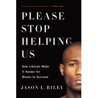 Please Stop Helping Us : How Liberals Make It Harder for Blacks to Succeed (Paperback)