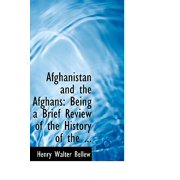 Afghanistan and the Afghans : Being a Brief Review of the History of the ...