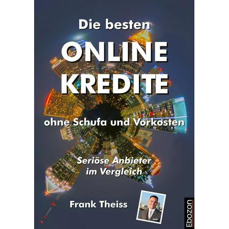 Die besten Online Kredite ohne Schufa und Vorkosten - eBook (Besten Online Shop Uk)