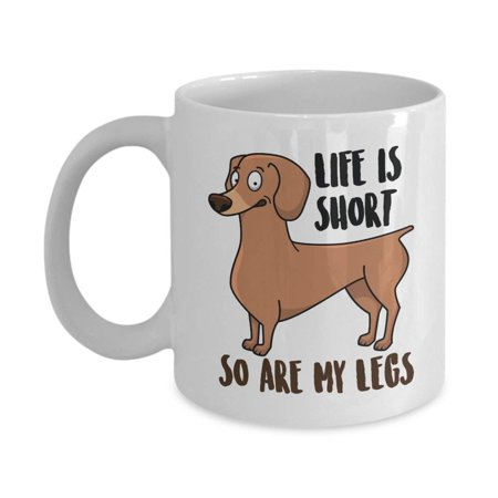 Life Is Short So Are My Legs Funny Sausage Dog Print Ceramic Coffee & Tea Gift Mug, Cup Décor, Ornament, Accessories, Merch, Kitchen Supplies & Party Gifts For Wiener Dog Mom, Dad & Dachshund Lovers