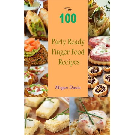 Top 100 Party Ready Finger Food Recipes - eBook](Easy Halloween Finger Foods For A Party)