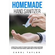 Homemade Hand Sanitizer and Natural Soap Recipe: A practical guide to make your own hand sanitizer, homemade natural soap germ free at home for your family. (Paperback)