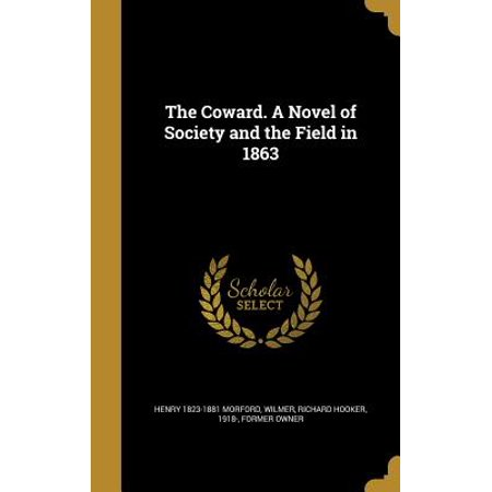 The Coward. a Novel of Society and the Field in 1863