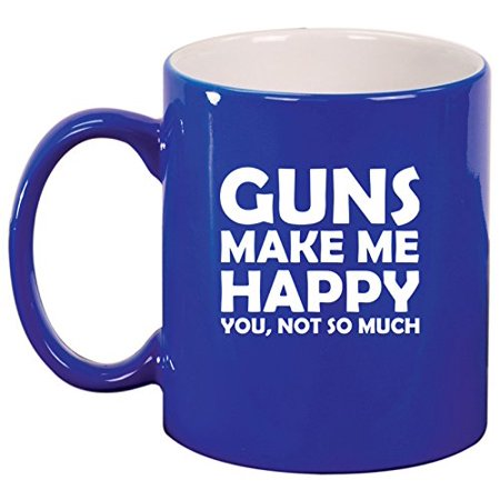 Ceramic Coffee Tea Mug Cup Funny Guns Make Me Happy You Not So Much (Blue)