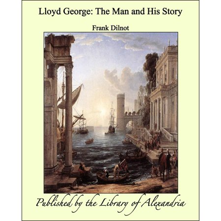 Lloyd George: The Man and His Story -