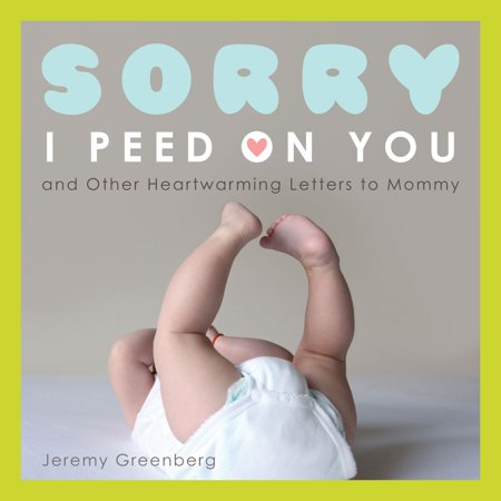 Sorry I Peed on You (and Other Heartwarming Letters to Mommy) - Other Heartwarming Letters