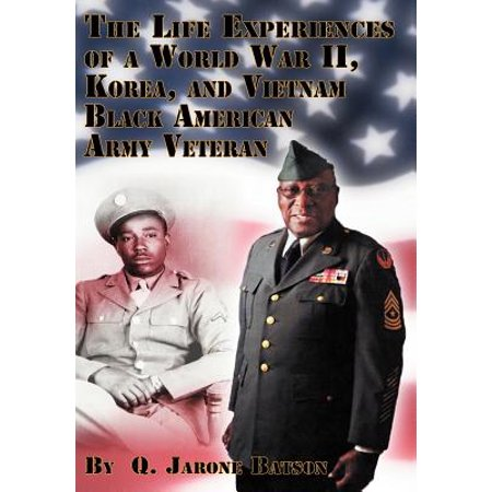 The Life Experiences of a World War II, Korea, and Vietnam Black American Army
