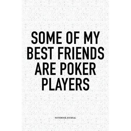 Some Of My Best Friends Are Poker Players: A 6x9 Inch Softcover Matte Blank Notebook Diary With 120 Lined Pages For Card Game Lovers