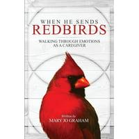 When He Sends Redbirds: Walking Through Emotions As a Caregiver (Paperback)