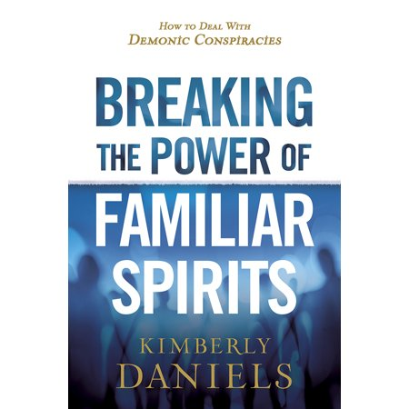 Breaking the Power of Familiar Spirits : How to Deal with Demonic - Deal Of The