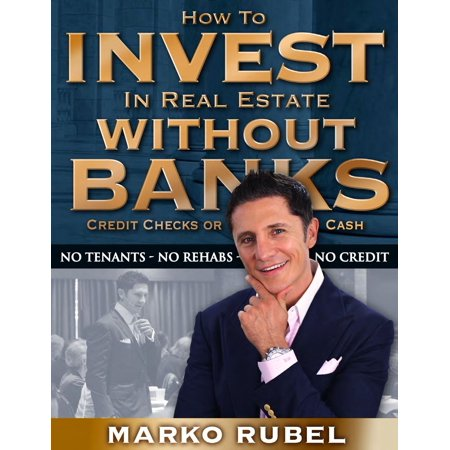 - How To Invest In Real Estate Without Banks, Credit Checks, Or Cash - eBook