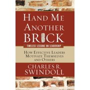 Hand Me Another Brick: Timeless Lessons on Leadership: How Effective Leaders Motivate Themselves and Others (Paperback)