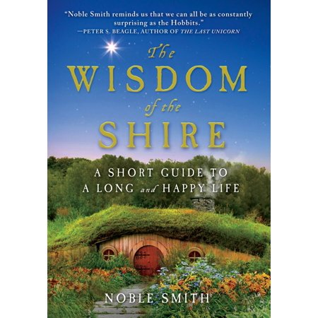 The Wisdom Of The Shire  A Short Guide To A Long And Happy Life