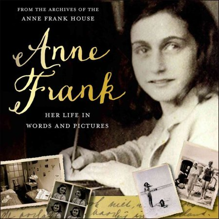 Anne Frank: Her Life in Words and Pictures from the Archives of the Anne Frank House by