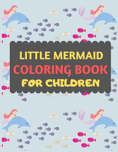 - Little Mermaid Coloring Book For Children : Amazing Mermaid Coloring Book  For Kids & Toddlers -Mermaid Kids