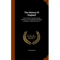 The History of England : From the First Invasion by the Romans to the Accession of William and Mary in 1688, Volumes 3-4