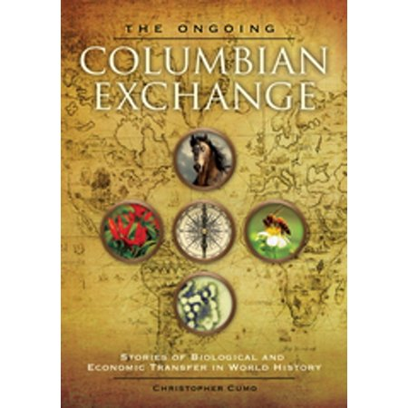 The Ongoing Columbian Exchange: Stories of Biological and Economic Transfer in World History -