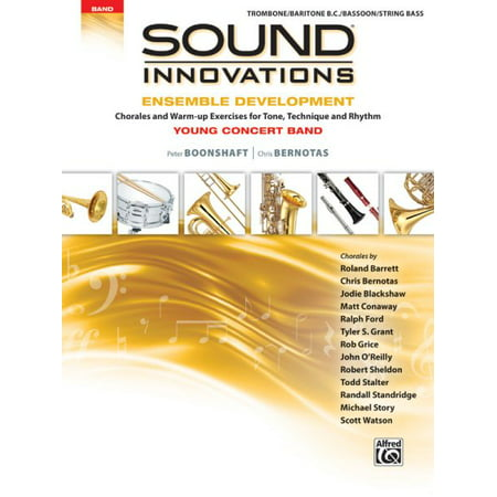 Sound Innovations for Concert Band -- Ensemble Development for Young Concert Band : Chorales and Warm-Up Exercises for Tone, Technique, and Rhythm (Trombone/Baritone/Bassoon/String (Belwin Young Band)