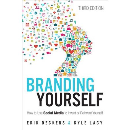 Branding Yourself : How to Use Social Media to Invent or Reinvent
