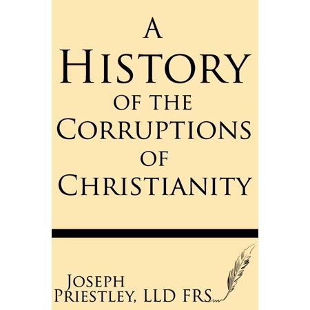 A History of the Corruptions of Christianity (A History Of The Corruptions Of Christianity)