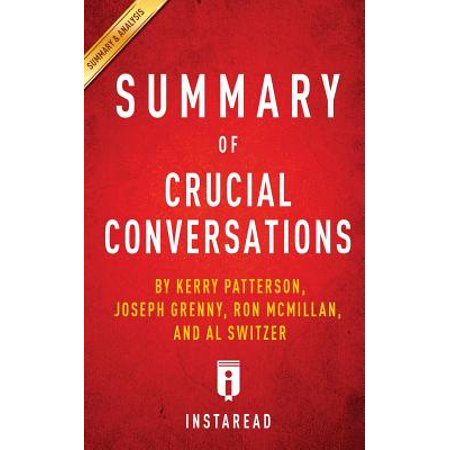 Summary of Crucial Conversations: By Kerry Patterson, Joseph Grenny, Ron McMillan, and Al Switzer Includes... by
