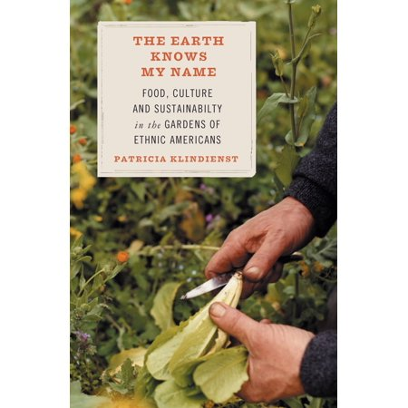 Nimes Garden - The Earth Knows My Name : Food, Culture, and Sustainability in the Gardens of Ethnic Americans