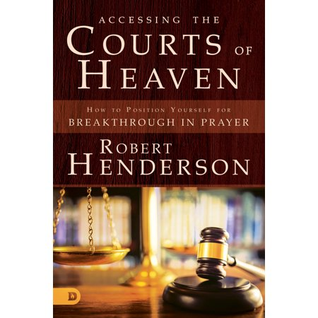 Accessing the Courts of Heaven : Positioning Yourself for Breakthrough and Answered (Tips On Representing Yourself In Family Court)