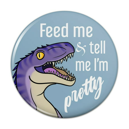 Velociraptor Feed Me and Tell Me I'm Pretty Dinosaur Funny Pinback Button Pin Badge - 1