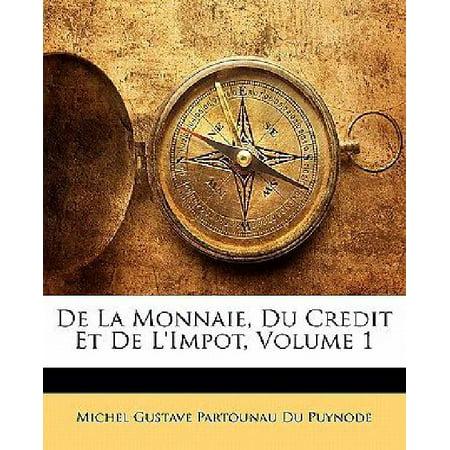 De La Monnaie  Du Credit Et De Limpot  Volume 1