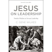Jesus on Leadership : Timeless Wisdom on Servant Leadership