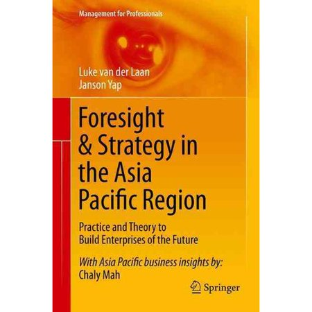 Foresight   Strategy In The Asia Pacific Region  Practice And Theory To Build Enterprises Of The Future