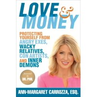 Love & Money : Protecting Yourself from Angry Exes, Wacky Relatives, Con Artists, and Inner Demons