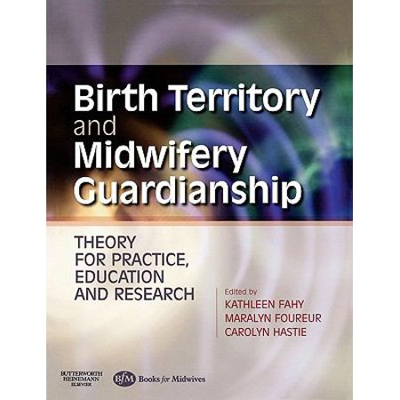 Birth Territory and Midwifery Guardianship: Theory for Practice Education and Research (Paperback)