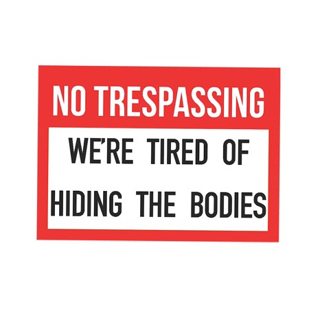No Trespassing We Are Tired Of Hiding The Bodies 2nd Amendment Sign - Aluminum Metal - Metal Signs Wholesale