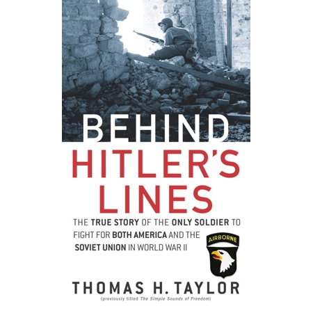 Behind Hitler's Lines : The True Story of the Only Soldier to Fight for both America and the Soviet Union in World War