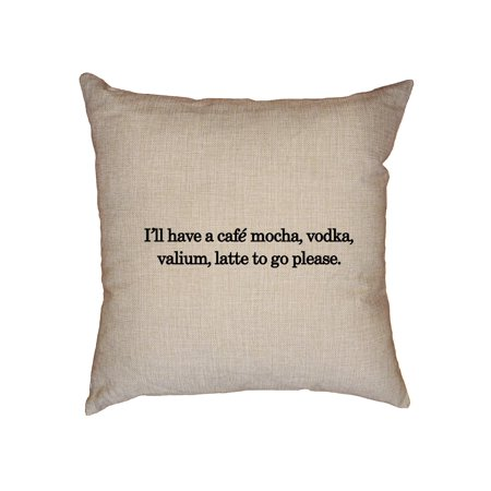 (Coffee - I'll Have A Cafe Mocha, Vodka, Valium, Latte To Decorative Linen Throw Cushion Pillow Case with Insert)