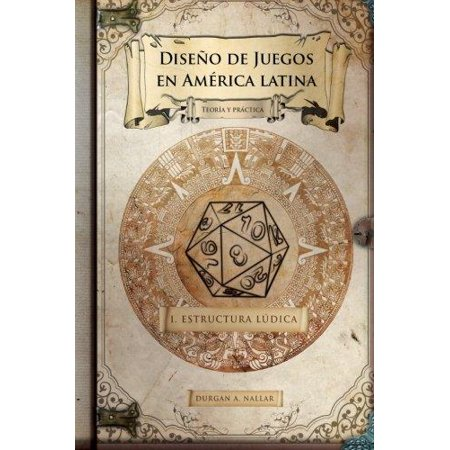 Diseno De Juegos En America Latina  Estructura Ludica  Game Design Paso A Paso