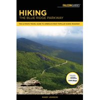 Hiking the Blue Ridge Parkway : The Ultimate Travel Guide To America's Most Popular Scenic Roadway